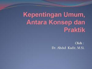 Kepentingan Umum Antara Konsep dan Praktik Oleh Dr