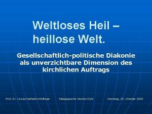 Weltloses Heil heillose Welt Gesellschaftlichpolitische Diakonie als unverzichtbare