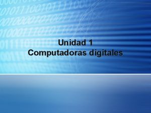 Unidad 1 Computadoras digitales ARQUITECTURA DE COMPUTADORAS Arquitectura