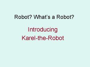 Robot Whats a Robot Introducing KareltheRobot Robot A