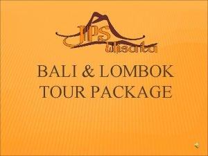 BALI LOMBOK TOUR PACKAGE BALI LOMBOK TOUR PACKAGE