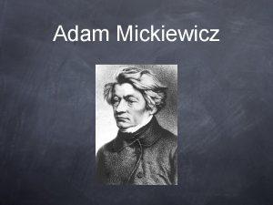 Adam Mickiewicz ycie Adam Bernard Mickiewicz herbu Poraj