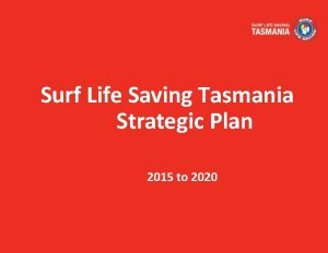 Surf Life Saving Tasmania Strategic Plan 2015 to