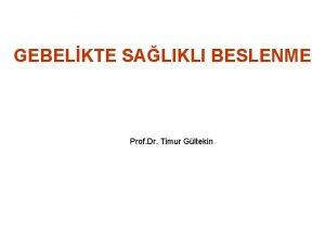GEBELKTE SALIKLI BESLENME Prof Dr Timur Gltekin GEBELKTE