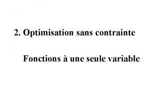 2 Optimisation sans contrainte Fonctions une seule variable