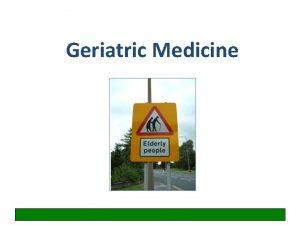 Geriatric Medicine Why is Geriatric Medicine a specialty