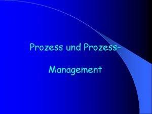 Prozess und Prozess Management 5 a Wie Prozesse