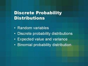 Discrete Probability Distributions Random variables Discrete probability distributions