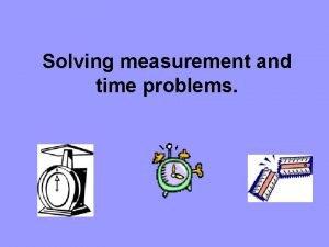 Solving measurement and time problems Measurement Problems A