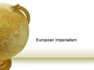 European Imperialism Imperialism and the Industrial Revolution The