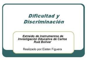 Dificultad y Discriminacin Extrado de Instrumentos de Investigacin