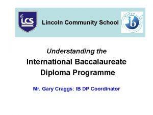 Lincoln Community School Understanding the International Baccalaureate Diploma