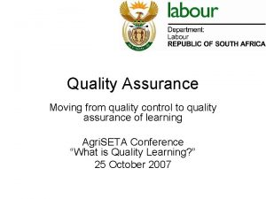 Quality Assurance Moving from quality control to quality