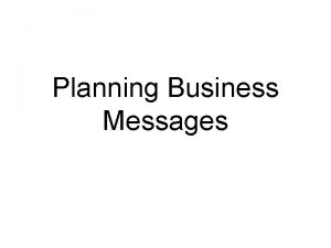 Planning Business Messages Effective Business Messages Purposeful Audiencecentered