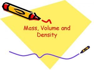 Mass Volume and Density Mass is a measurement