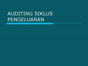 AUDITING SIKLUS PENGELUARAN Presentation Outline o Jenis Siklus