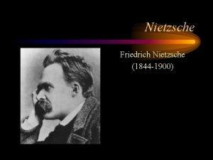 Nietzsche Friedrich Nietzsche 1844 1900 Nietzsche Nietzsche Nietzsche