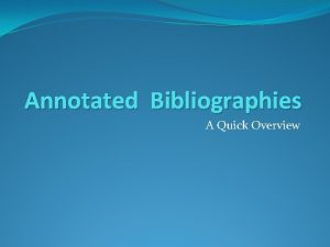 Annotated Bibliographies A Quick Overview Bibliography A bibliography