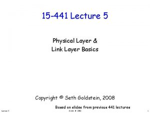 15 441 Lecture 5 Physical Layer Link Layer