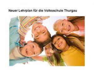 Neuer Lehrplan fr die Volksschule Thurgau Neuer Lehrplan