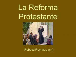 La Reforma Protestante Rebeca Reynaud 64 Reforma PROTESTANTE