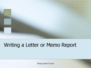 Writing a Letter or Memo Report Writing a