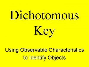Dichotomous Key Using Observable Characteristics to Identify Objects