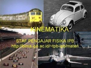 KINEMATIKA STAF PENGAJAR FISIKA IPB http bima ipb