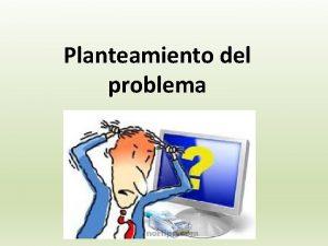 Planteamiento del problema Qu es un problema Es