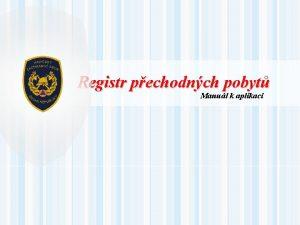 Registr pechodnch pobyt Manul k aplikaci Zkladn informace