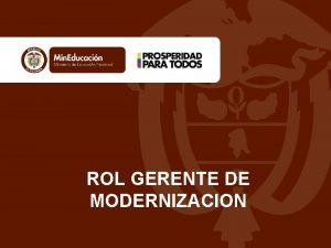 ROL GERENTE DE MODERNIZACION Rol Gerente de Modernizacin