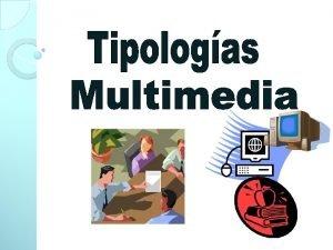 Las tipologas multimedia se clasifican segn el tipo