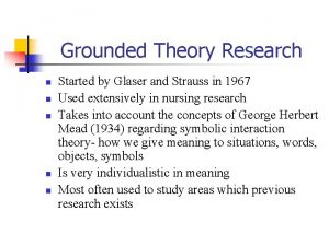 Grounded Theory Research n n n Started by