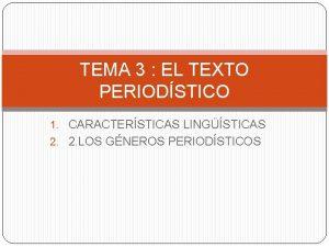 TEMA 3 EL TEXTO PERIODSTICO 1 CARACTERSTICAS LINGSTICAS