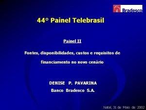 44 Painel Telebrasil Painel II Fontes disponibilidades custos