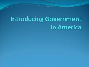 Introducing Government in America Politics and Government Matter