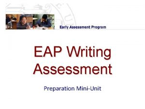 EAP Writing Assessment Preparation MiniUnit The EAP Overview