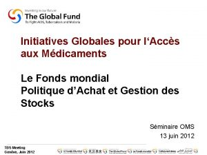 Initiatives Globales pour lAccs aux Mdicaments Le Fonds