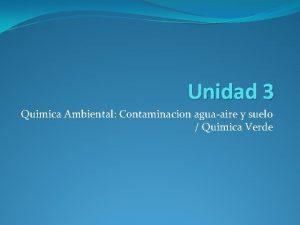 Unidad 3 Quimica Ambiental Contaminacion aguaaire y suelo