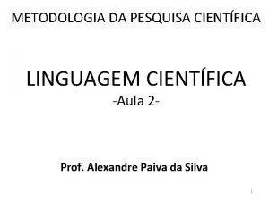 METODOLOGIA DA PESQUISA CIENTFICA LINGUAGEM CIENTFICA Aula 2