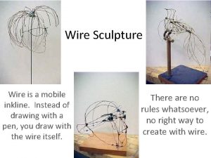 Wire Sculpture Wire is a mobile inkline Instead