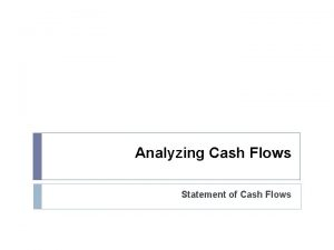 Analyzing Cash Flows Statement of Cash Flows Statement