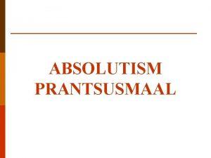 ABSOLUTISM PRANTSUSMAAL Absolutism Jumal teoreetiline phjendaja Jean Bodin