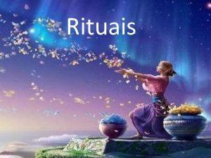 Rituais Ritual uma forma particular de se cultuar