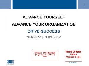 1 ADVANCE YOURSELF ADVANCE YOUR ORGANIZATION DRIVE SUCCESS