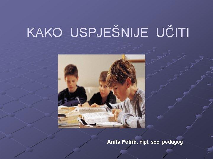 KAKO USPJENIJE UITI Anita Petri dipl soc pedagog