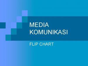 MEDIA KOMUNIKASI FLIP CHART Pengertian flip chart n