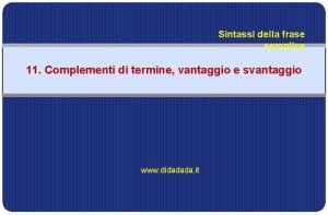 Sintassi della frase semplice 11 Complementi di termine