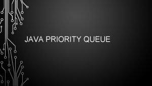 JAVA PRIORITY QUEUE SUMMARY OF CLASSES PRIORITY QUEUE