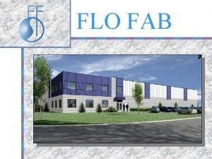 FLO FAB The Flo Fab Story n Established